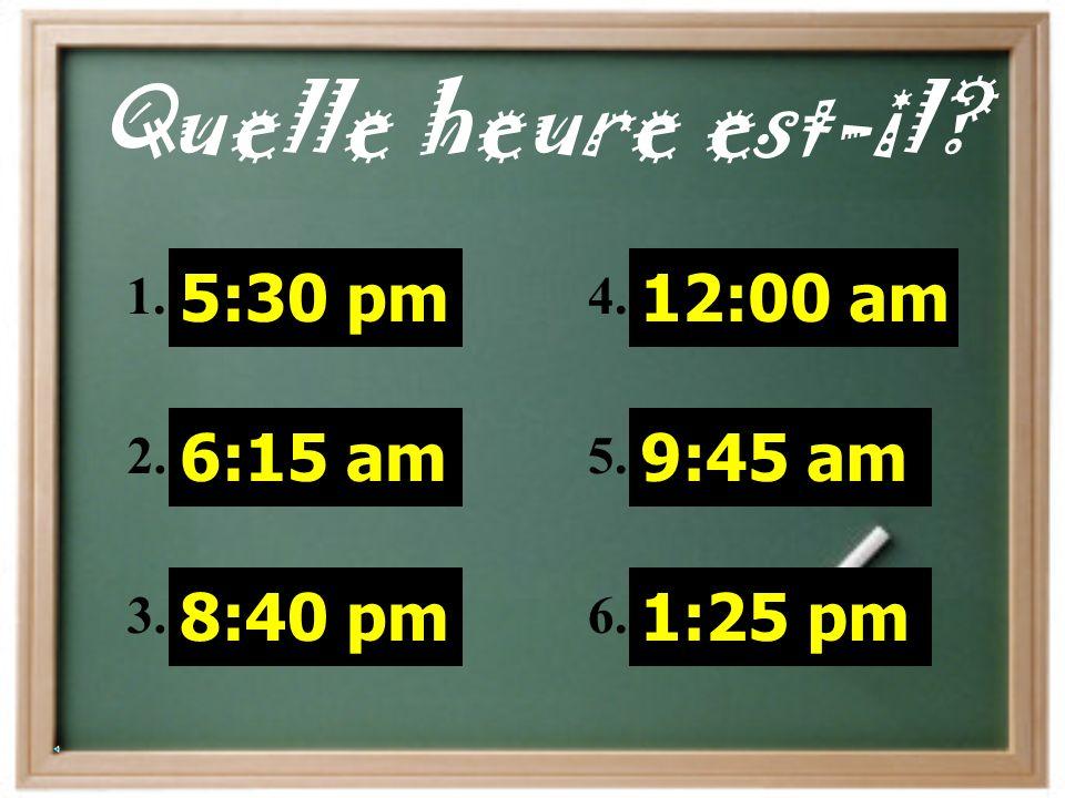 Quelle heure est-il 5:30 pm 6:15 am 8:40 pm 12:00 am 9:45 am 1:25 pm