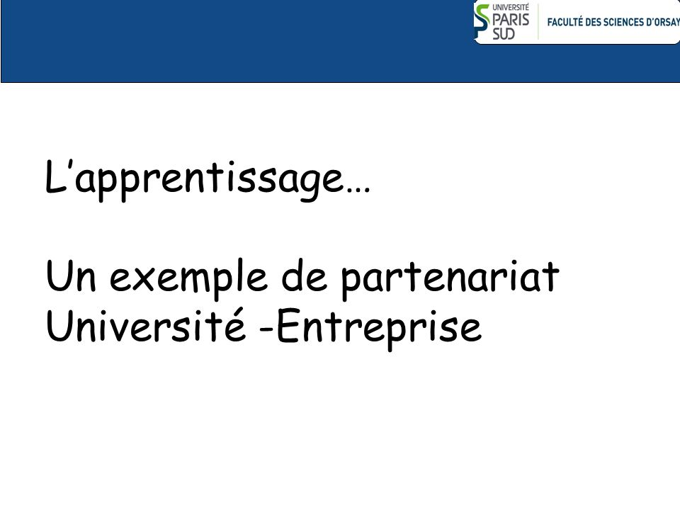 L'apprentissage… Un exemple de partenariat Université -Entreprise