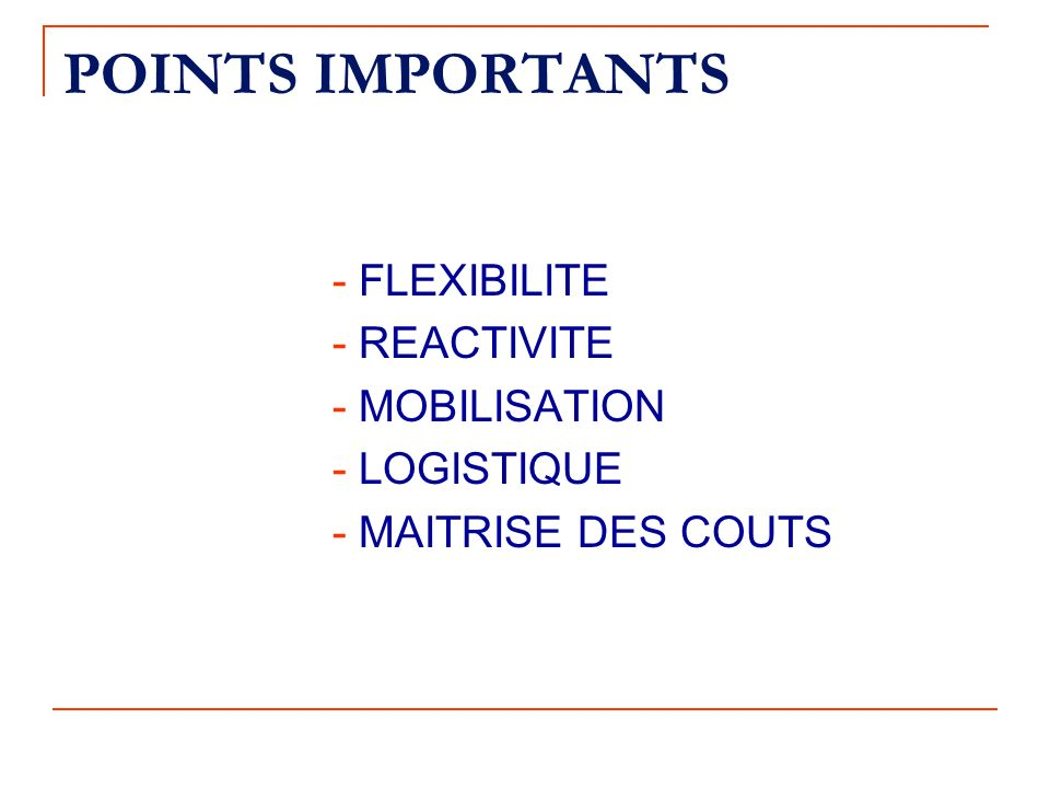 POINTS IMPORTANTS - FLEXIBILITE - REACTIVITE - MOBILISATION