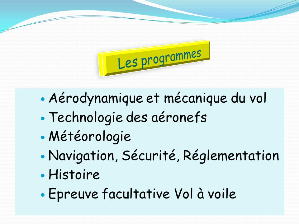 Les programmesAérodynamique et mécanique du vol. Technologie des aéronefs. Météorologie. Navigation, Sécurité, Réglementation.