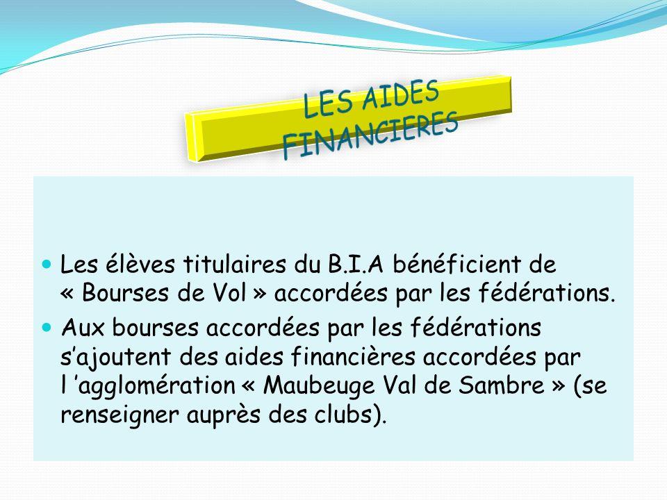 LES AIDES FINANCIERES Les élèves titulaires du B.I.A bénéficient de « Bourses de Vol » accordées par les fédérations.