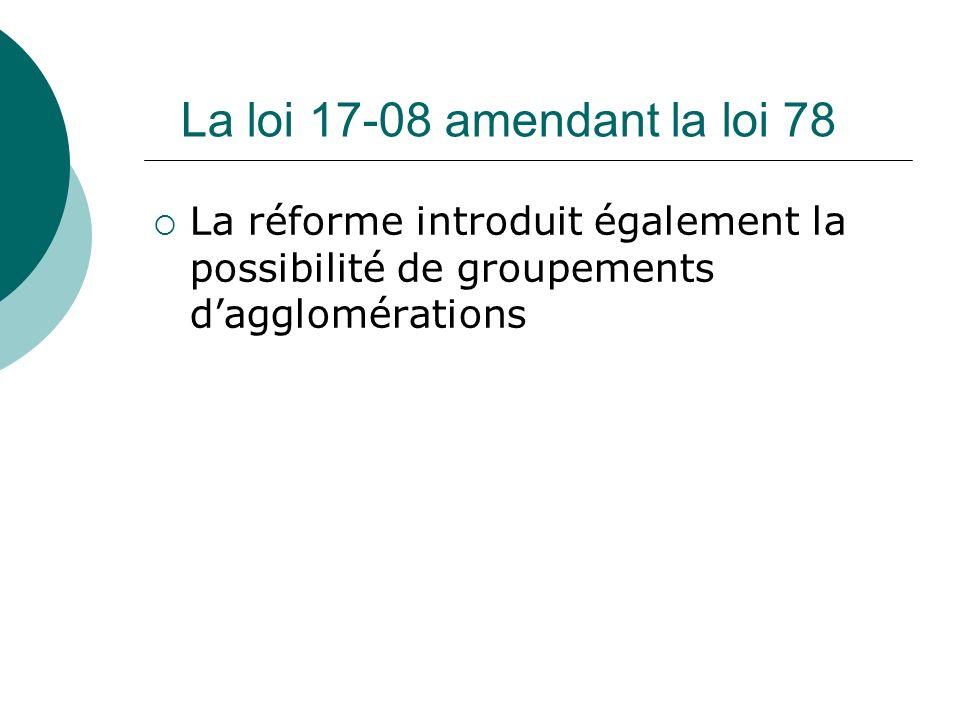La loi 17-08 amendant la loi 78 La réforme introduit également la possibilité de groupements d'agglomérations.