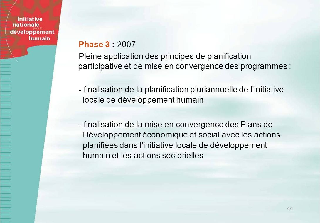 Phase 3 : 2007 Pleine application des principes de planification participative et de mise en convergence des programmes :
