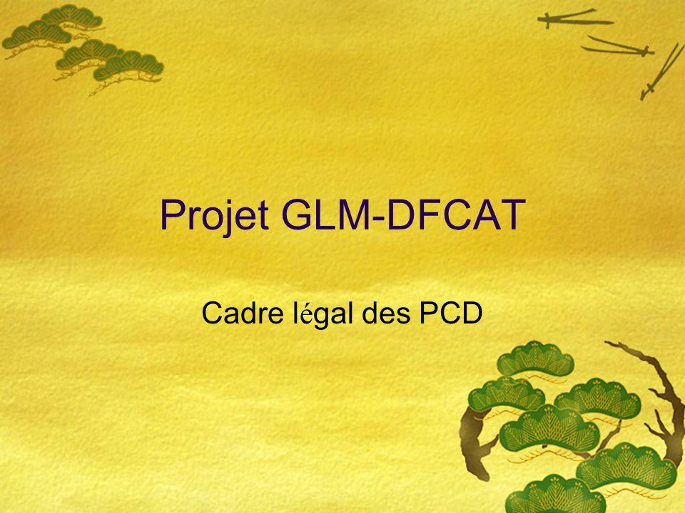 Projet GLM-DFCAT Cadre légal des PCD