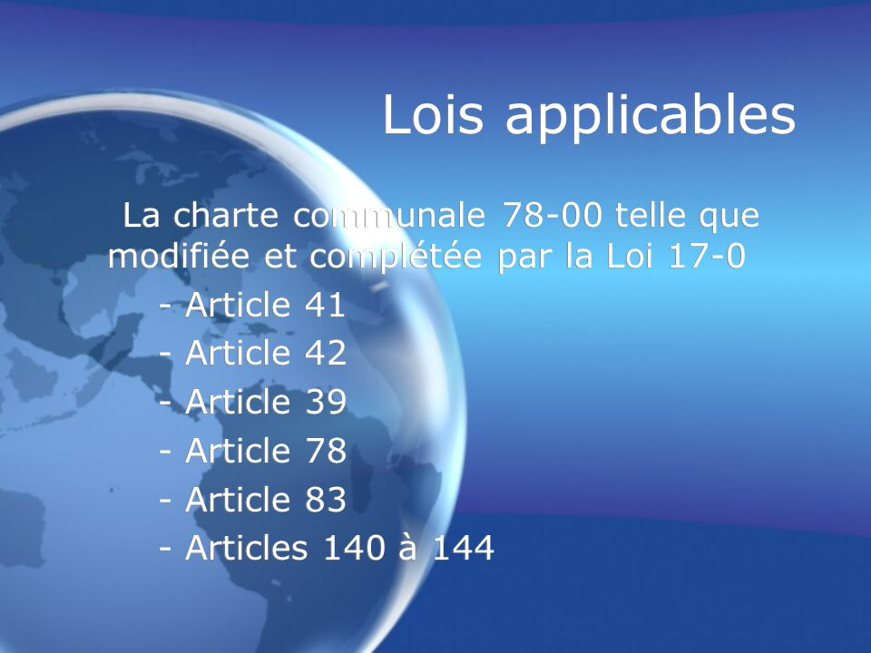 Lois applicables La charte communale 78-00 telle que modifiée et complétée par la Loi 17-0. - Article 41.