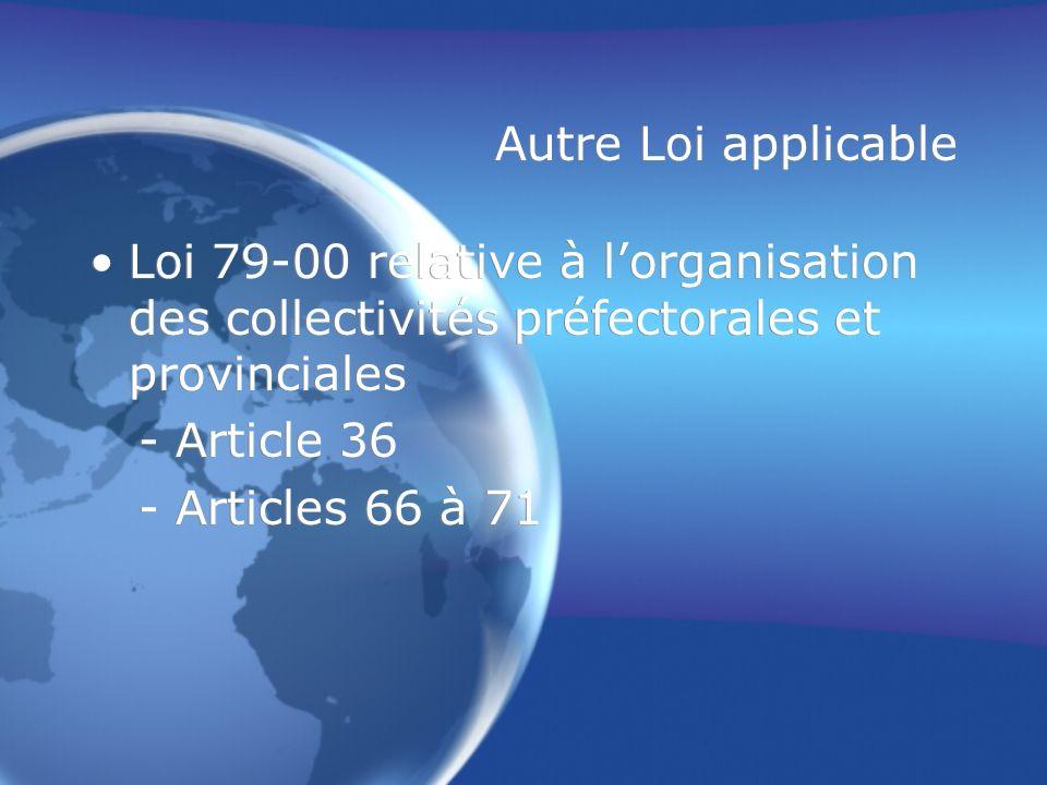 Autre Loi applicable Loi 79-00 relative à l'organisation des collectivités préfectorales et provinciales.