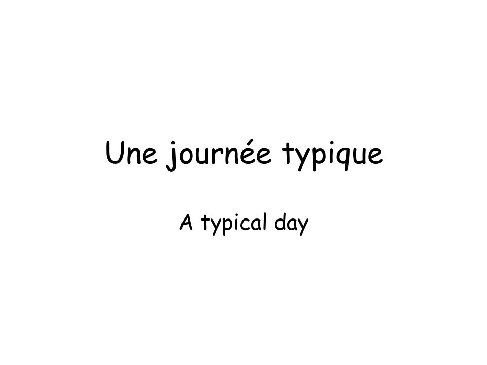 Une journée typique A typical day