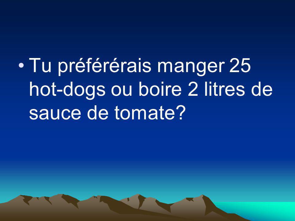 Tu préférérais manger 25 hot-dogs ou boire 2 litres de sauce de tomate