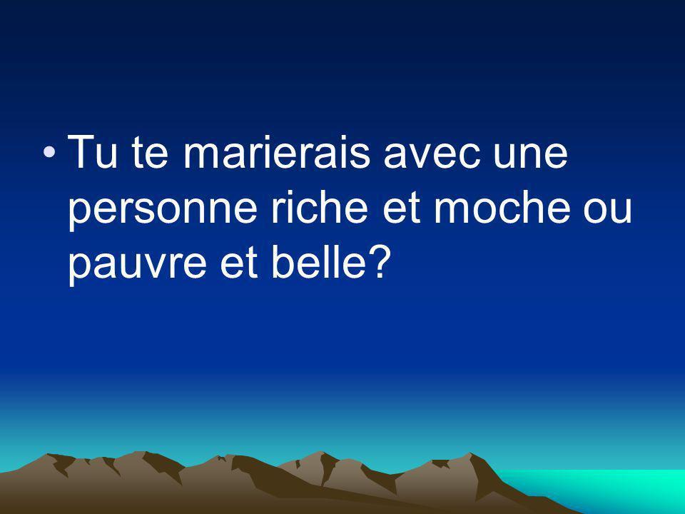 Tu te marierais avec une personne riche et moche ou pauvre et belle
