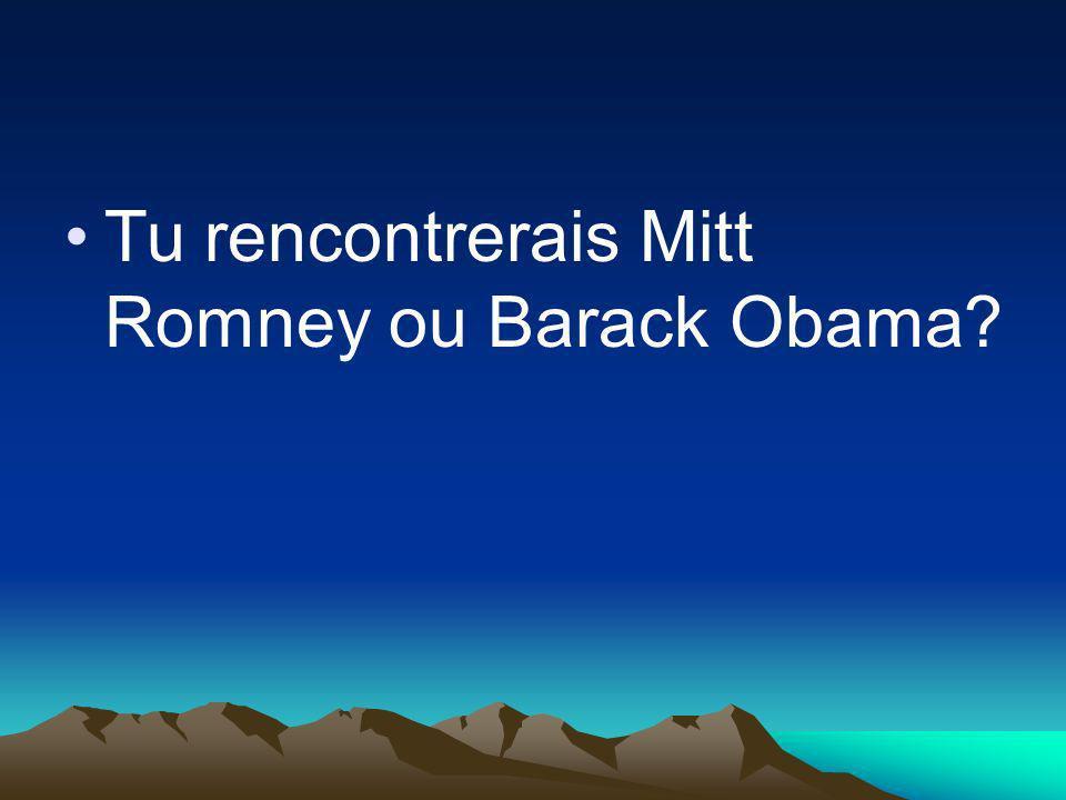Tu rencontrerais Mitt Romney ou Barack Obama