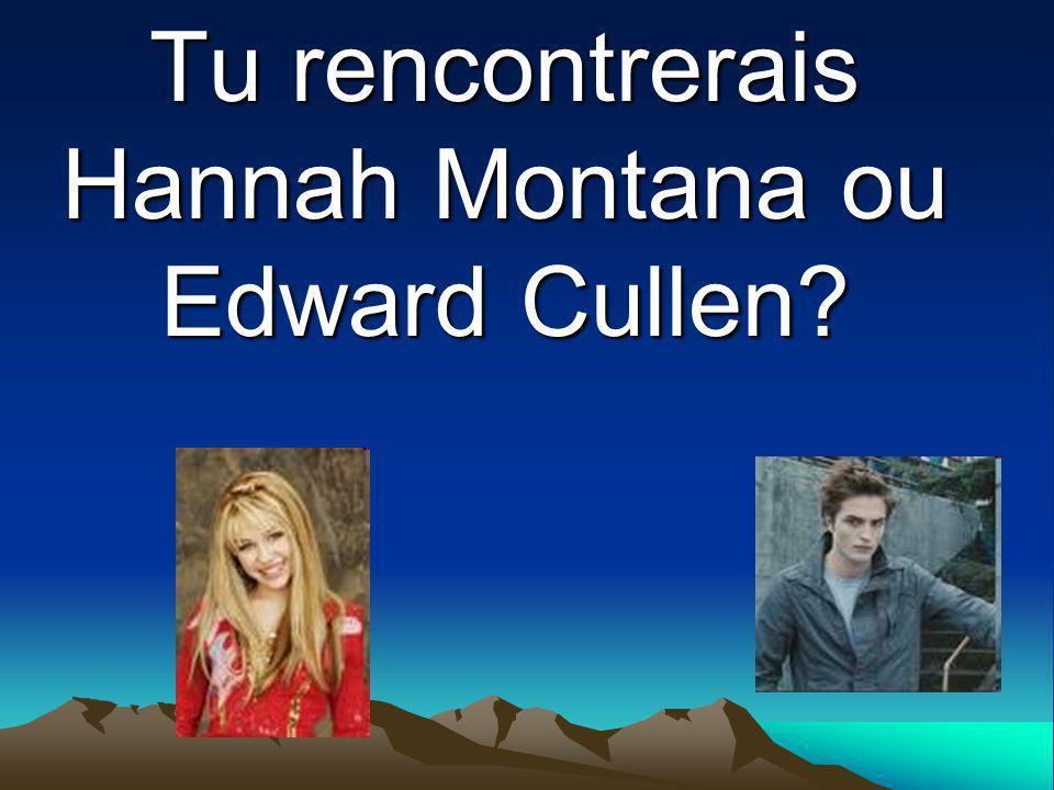 Tu rencontrerais Hannah Montana ou Edward Cullen