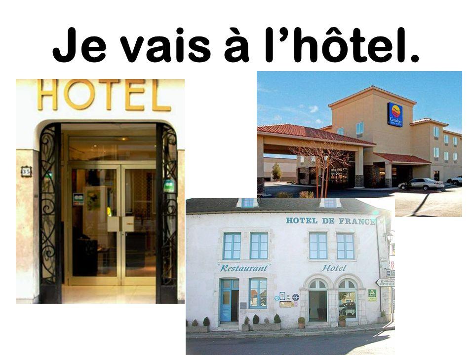 Je vais à l'hôtel.