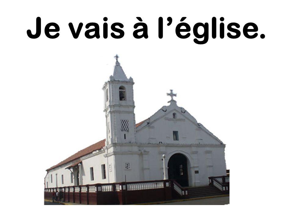 Je vais à l'église.
