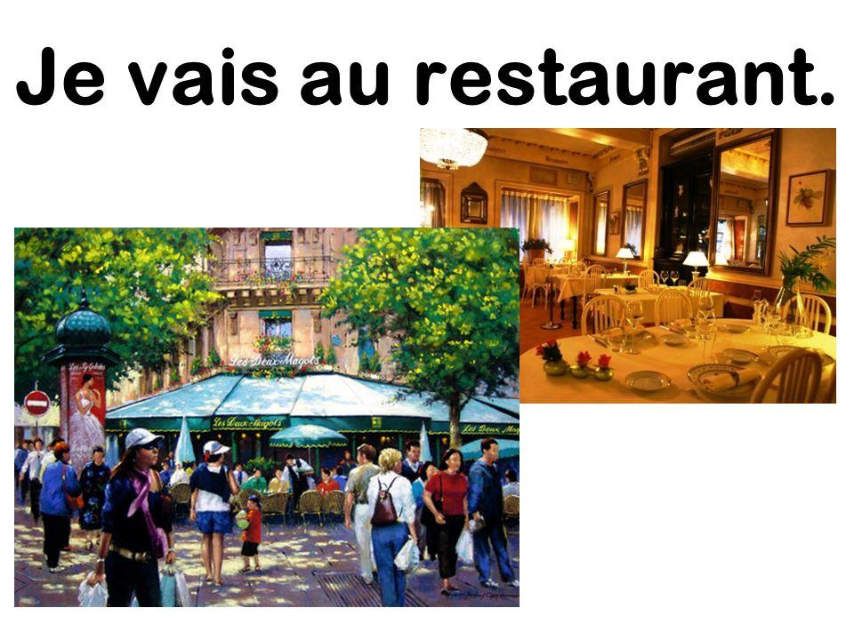 Je vais au restaurant.