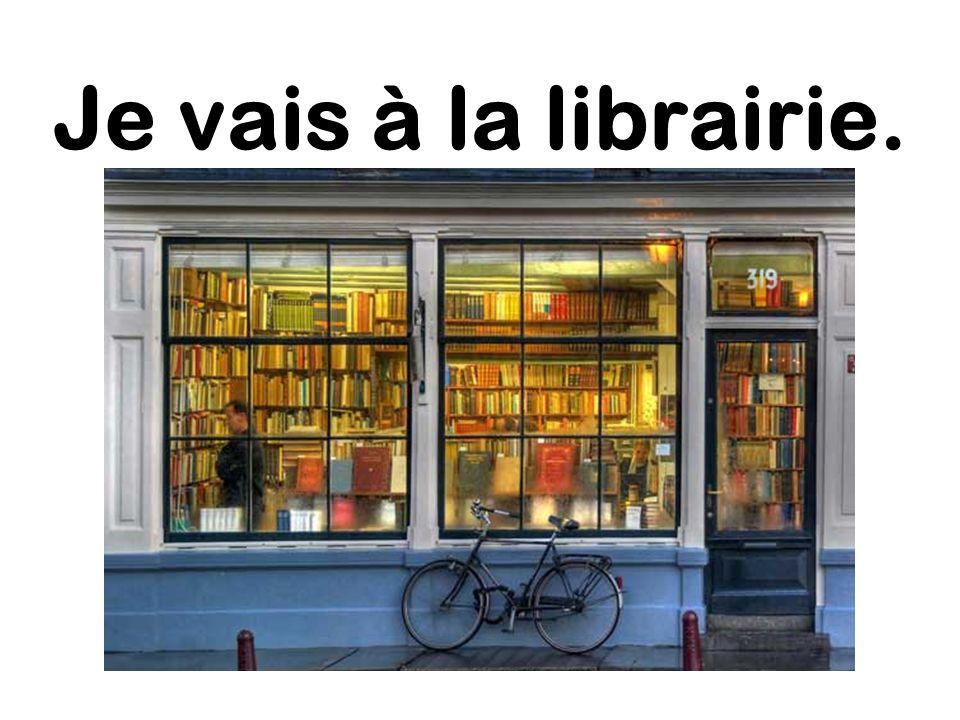 Je vais à la librairie.