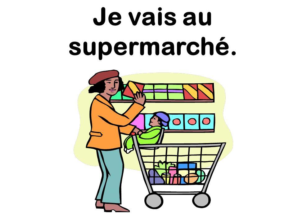 Je vais au supermarché.