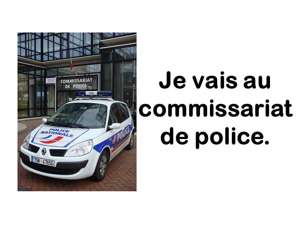 Je vais au commissariat de police.