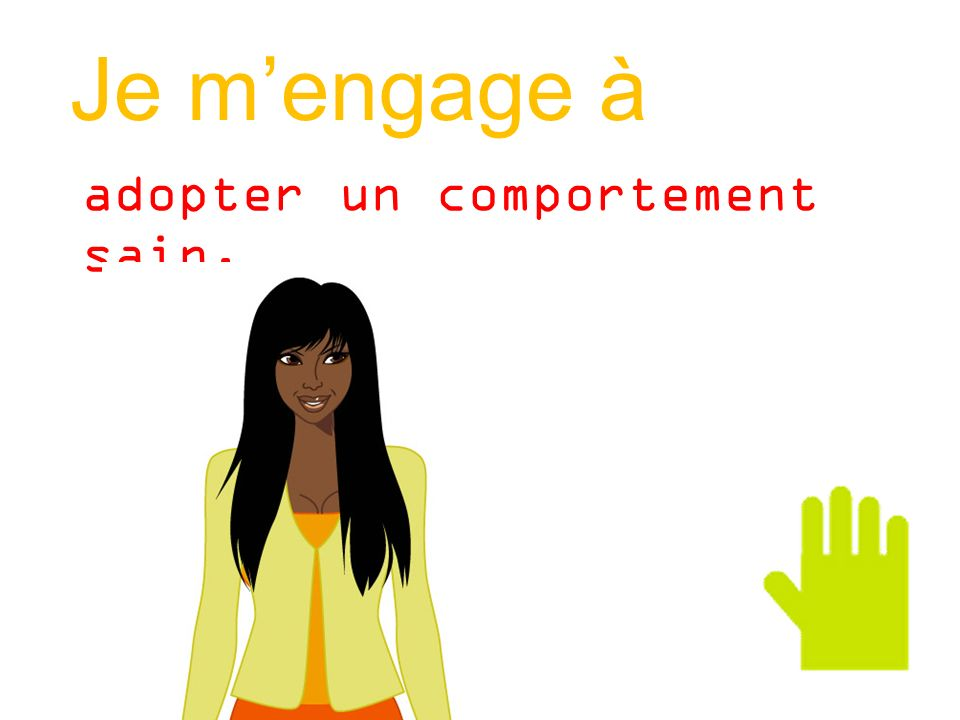 Je m'engage à adopter un comportement sain.