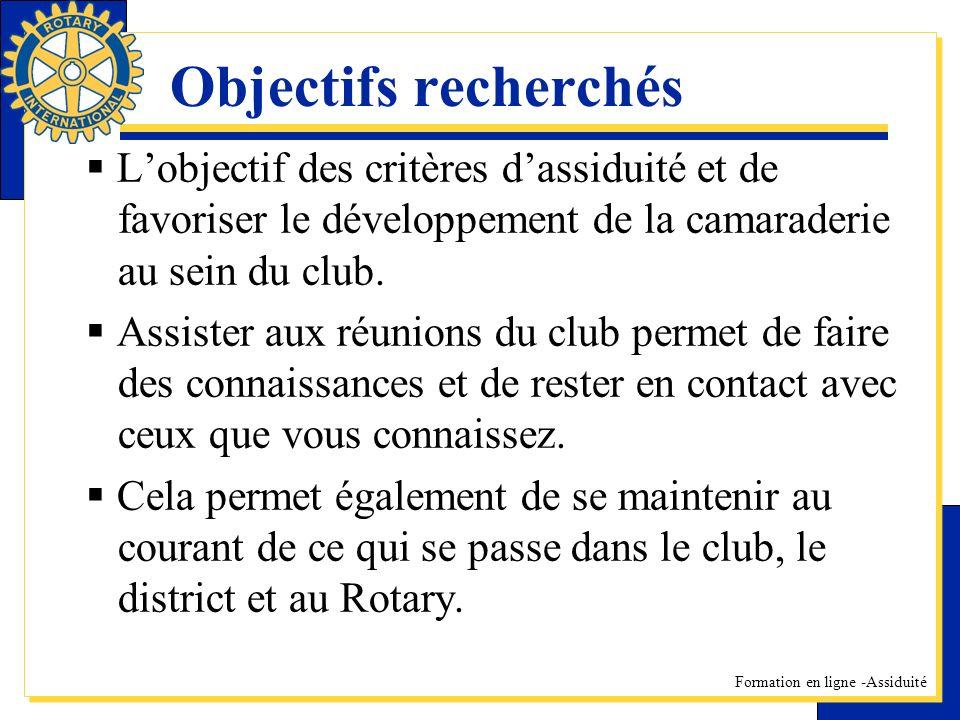 Objectifs recherchés L'objectif des critères d'assiduité et de favoriser le développement de la camaraderie au sein du club.