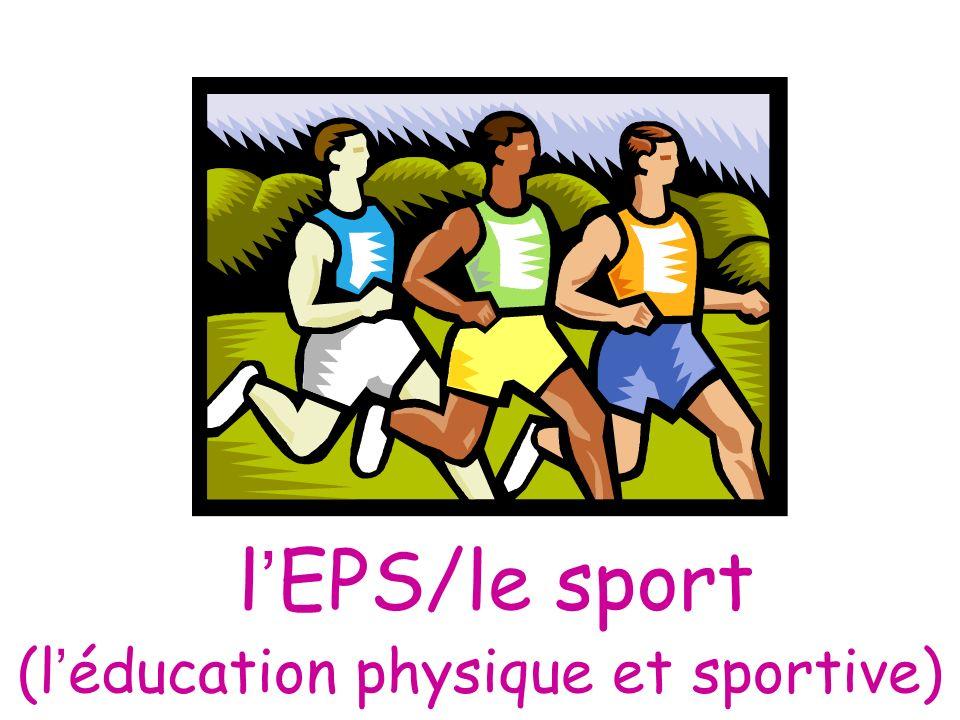 (l'éducation physique et sportive)