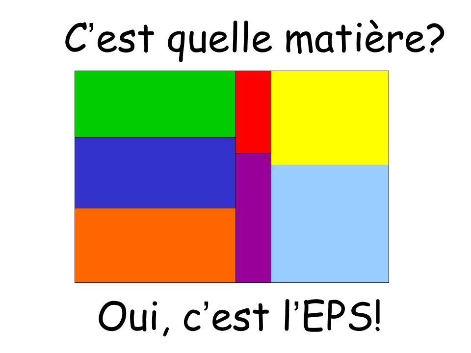 C'est quelle matière Oui, c'est l'EPS!