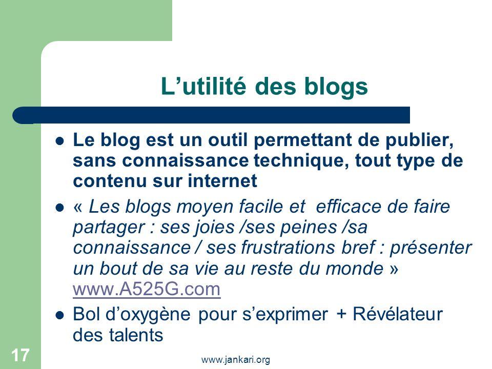 L'utilité des blogs Le blog est un outil permettant de publier, sans connaissance technique, tout type de contenu sur internet.