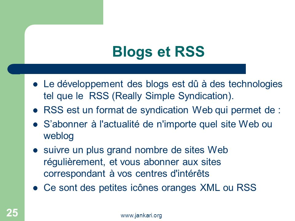 Blogs et RSS Le développement des blogs est dû à des technologies tel que le RSS (Really Simple Syndication).