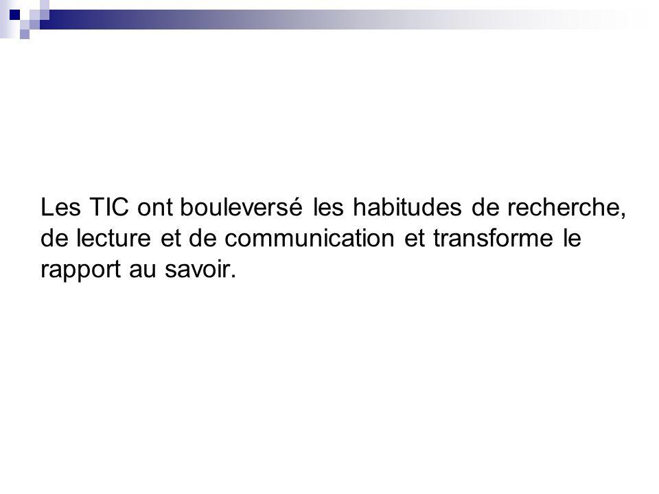 Les TIC ont bouleversé les habitudes de recherche, de lecture et de communication et transforme le rapport au savoir.