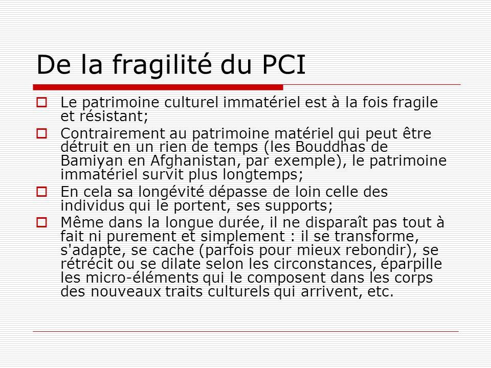 De la fragilité du PCI Le patrimoine culturel immatériel est à la fois fragile et résistant;