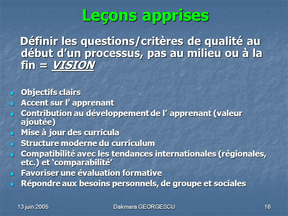 Leçons apprisesDéfinir les questions/critères de qualité au début d'un processus, pas au milieu ou à la fin = VISION.