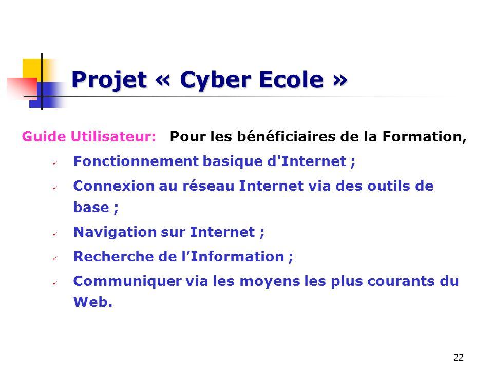 Projet « Cyber Ecole » Guide Utilisateur: Pour les bénéficiaires de la Formation, Fonctionnement basique d Internet ;