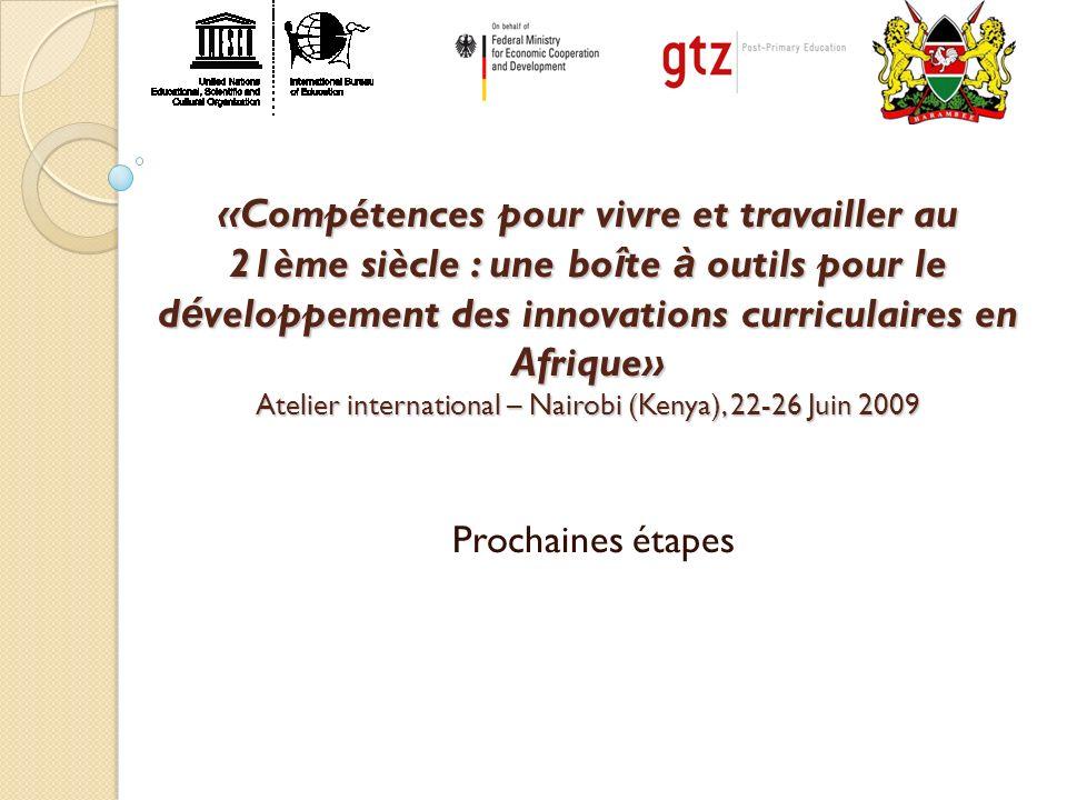 «Compétences pour vivre et travailler au 21ème siècle : une boîte à outils pour le développement des innovations curriculaires en Afrique» Atelier international – Nairobi (Kenya), 22-26 Juin 2009