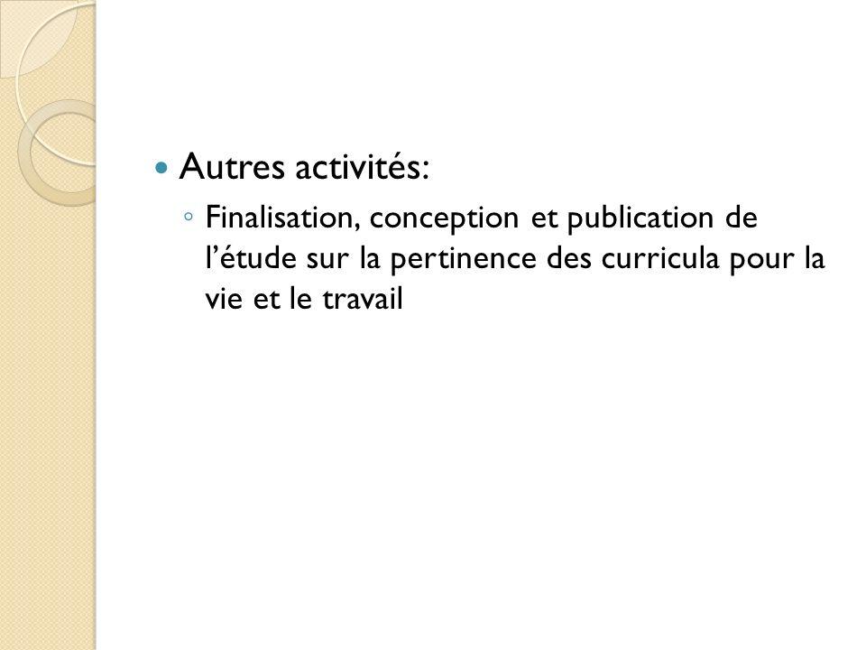 Autres activités:Finalisation, conception et publication de l'étude sur la pertinence des curricula pour la vie et le travail.