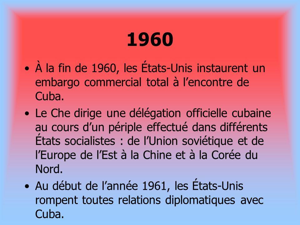 1960 À la fin de 1960, les États-Unis instaurent un embargo commercial total à l'encontre de Cuba.