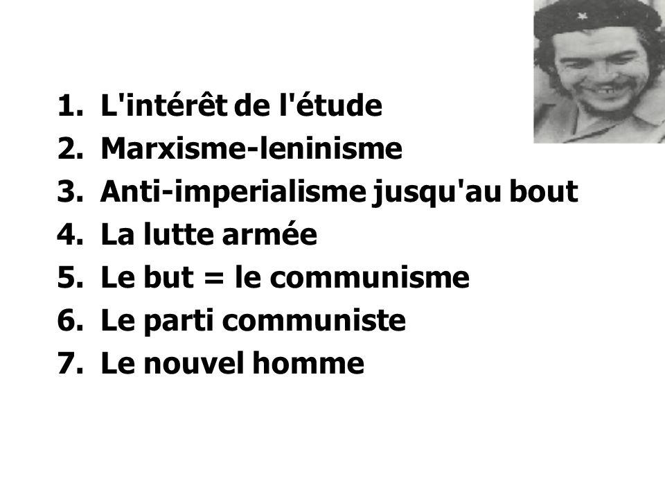 L intérêt de l étude Marxisme-leninisme. Anti-imperialisme jusqu au bout. La lutte armée. Le but = le communisme.