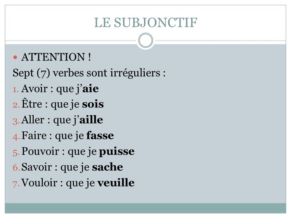 LE SUBJONCTIF ATTENTION ! Sept (7) verbes sont irréguliers :