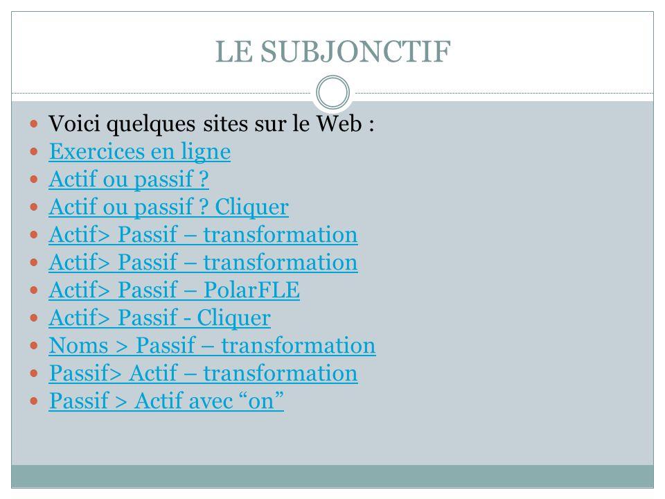 LE SUBJONCTIF Voici quelques sites sur le Web : Exercices en ligne