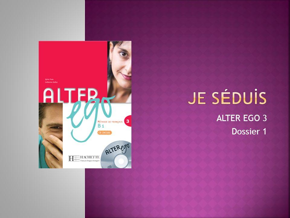 JE SÉDUİS ALTER EGO 3 Dossier 1