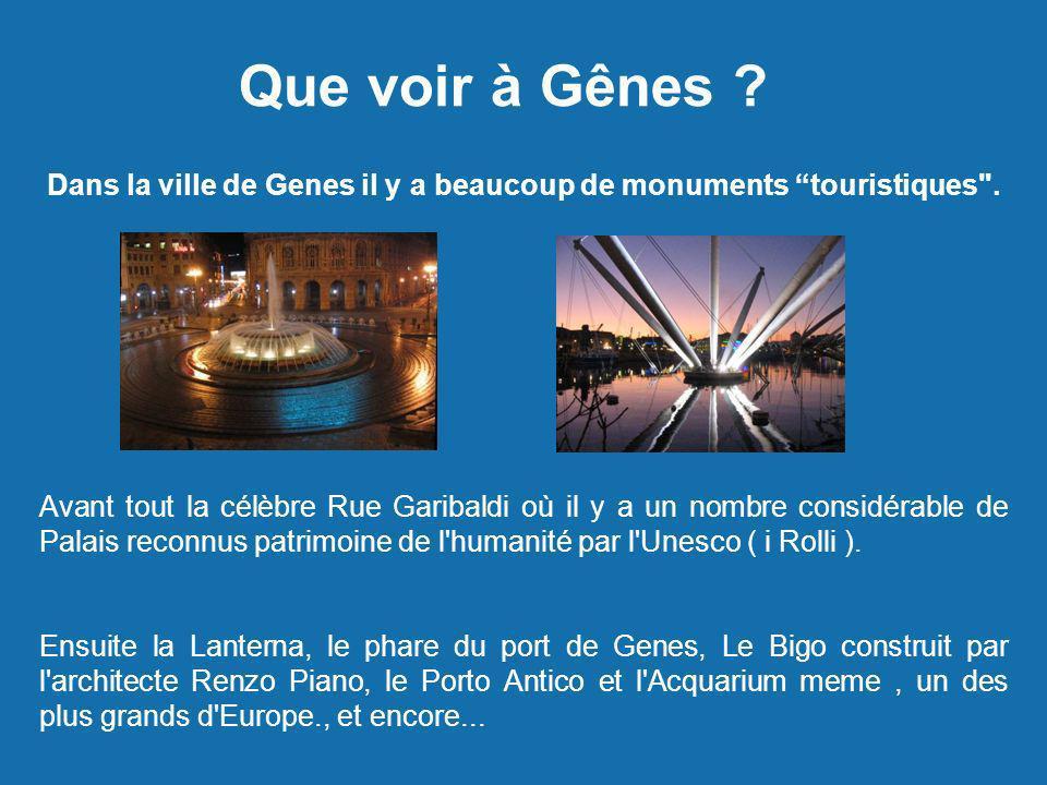 Dans la ville de Genes il y a beaucoup de monuments touristiques .