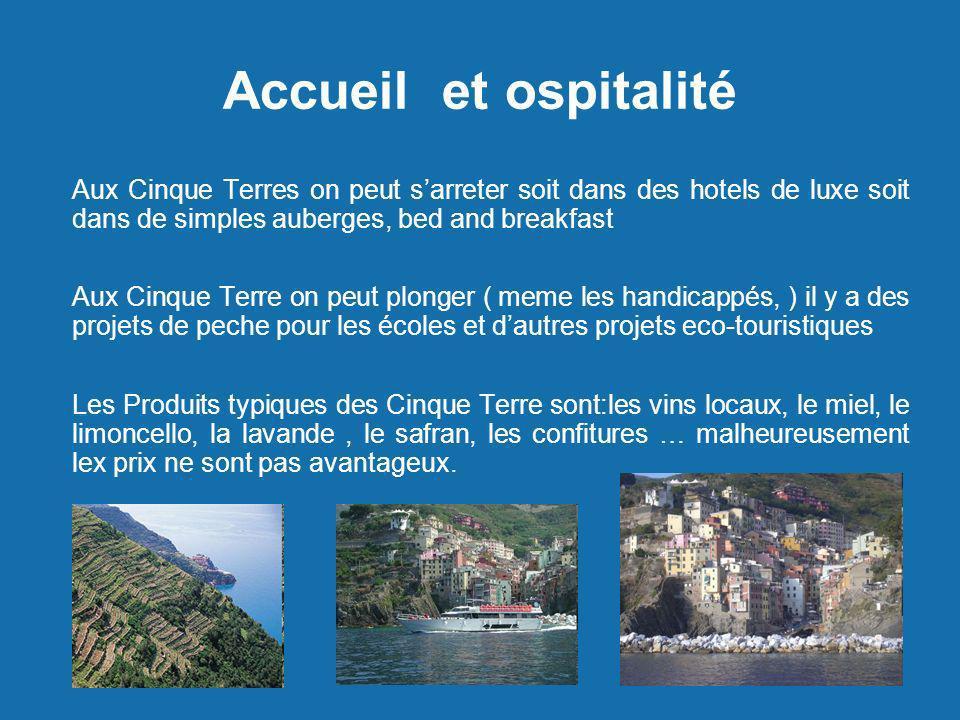 Accueil et ospitalité Aux Cinque Terres on peut s'arreter soit dans des hotels de luxe soit dans de simples auberges, bed and breakfast.