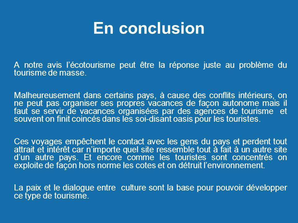 En conclusion A notre avis l'écotourisme peut être la réponse juste au problème du tourisme de masse.