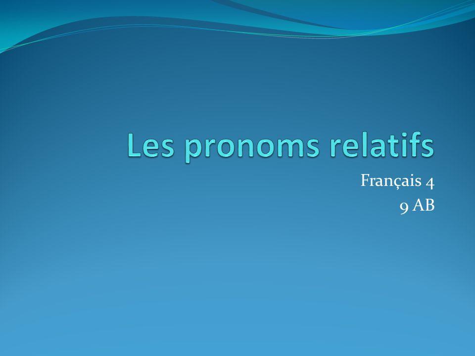 Les pronoms relatifs Français 4 9 AB