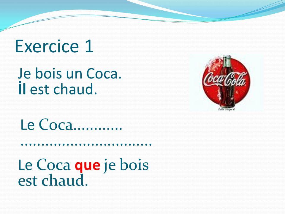 Exercice 1 Je bois un Coca. İl est chaud. Le Coca............