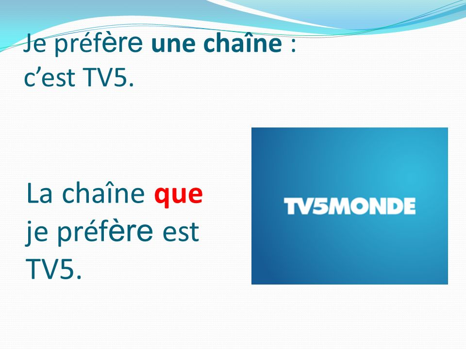Je préfère une chaîne : c'est TV5.