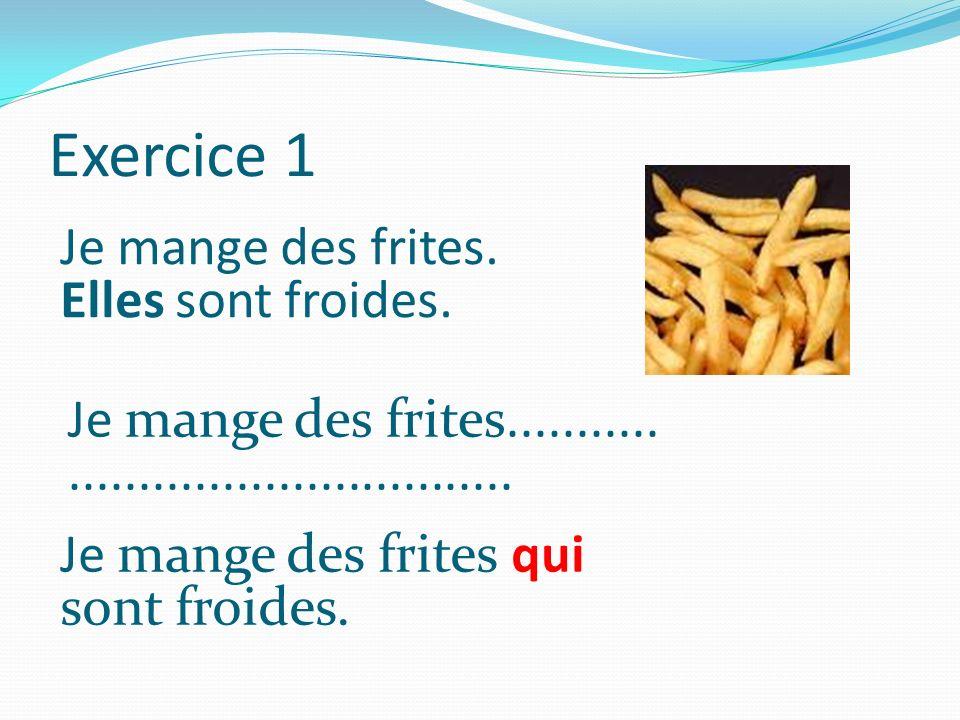 Exercice 1 Je mange des frites. Elles sont froides.