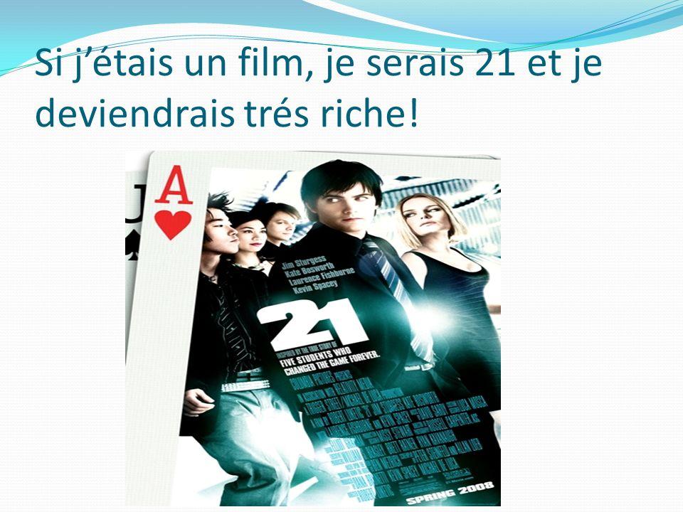 Si j'étais un film, je serais 21 et je deviendrais trés riche!