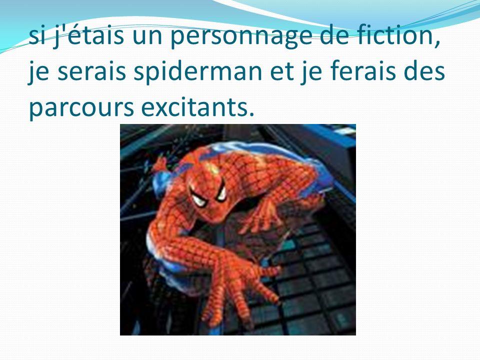 si j étais un personnage de fiction, je serais spiderman et je ferais des parcours excitants.