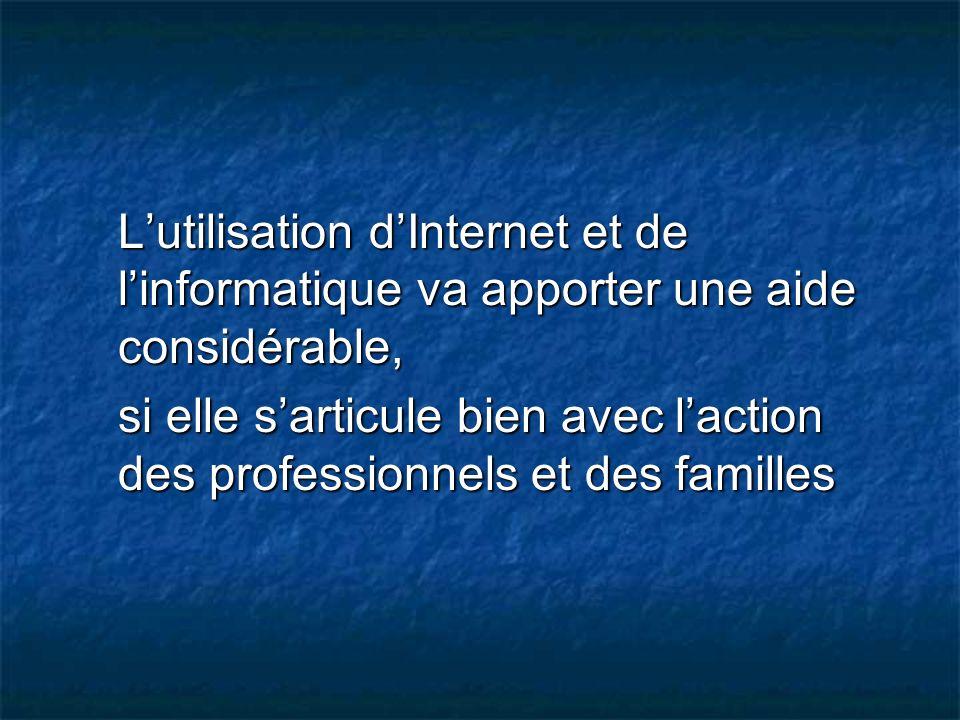 L'utilisation d'Internet et de l'informatique va apporter une aide considérable,