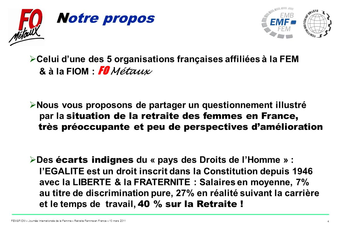 Notre propos Celui d'une des 5 organisations françaises affiliées à la FEM & à la FIOM : FO Métaux.