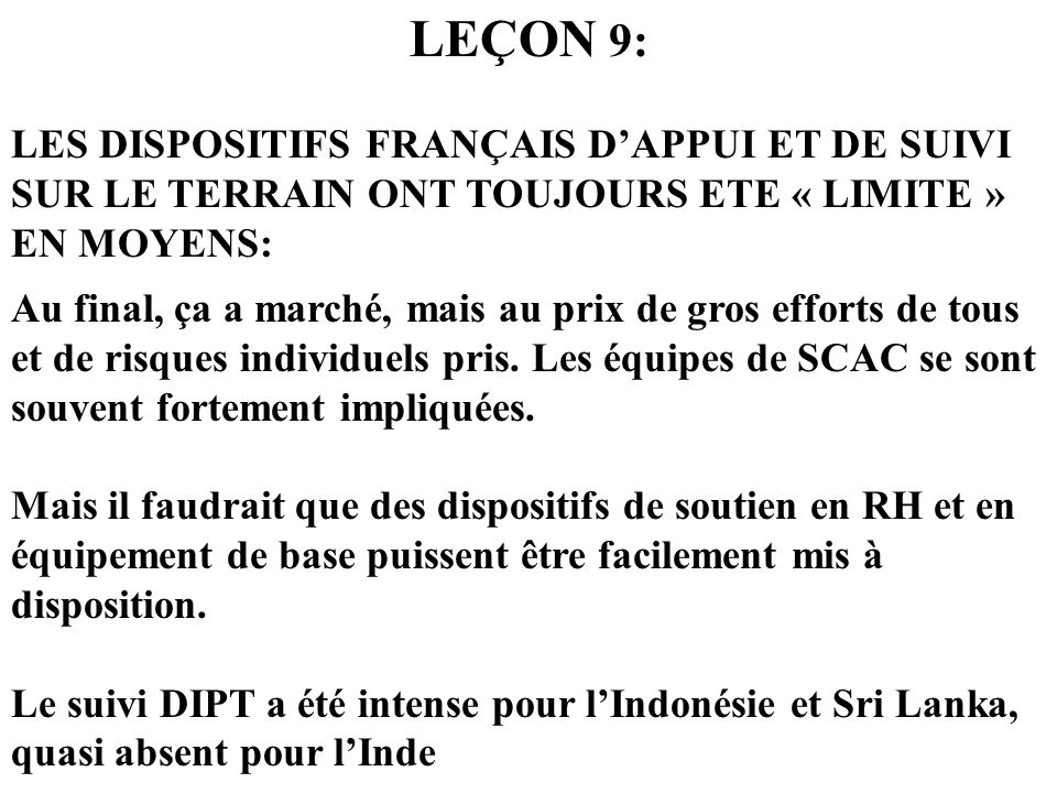 LEÇON 9: LES DISPOSITIFS FRANÇAIS D'APPUI ET DE SUIVI SUR LE TERRAIN ONT TOUJOURS ETE « LIMITE » EN MOYENS: